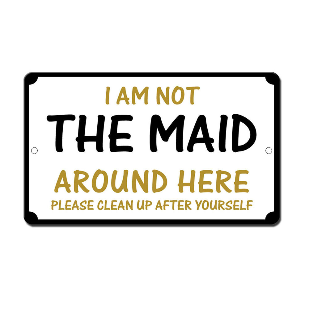 Not Your Maid Clean Up After Yourself Novelty Funny Metal