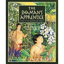The Shaman's Apprentice: A Tale of the Amazon Rain Forest: By Cherry, Lyn...