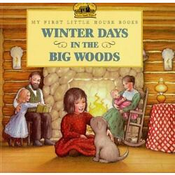 Winter Days In The Big Woods (my First Little House Books): By Laura Ingalls ...