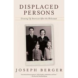 Displaced Persons: Growing Up American After the Holocaust: By Berger, Joseph