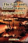 Gulf and Inland Waters: The Navy in the Civil War: By Alfred T Mahan