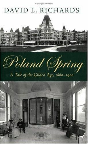 Poland Spring: A Tale of the Gilded Age, 1860-1900 by Richards, David L.