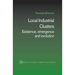 Local Industrial Clusters: Existence, Emergence And Evolution (routledge Stud...