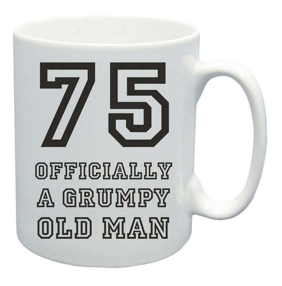Details About 75th Novelty Birthday Gift Present Tea Mug Grumpy Old Git 75 Year Coffee Cup