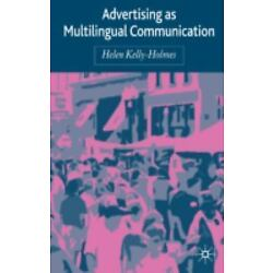 Advertising As Multilingual Communication: By Helen Kelly-Holmes