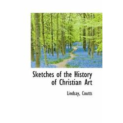 Sketches Of The History Of Christian Art: By Lindsay Coutts