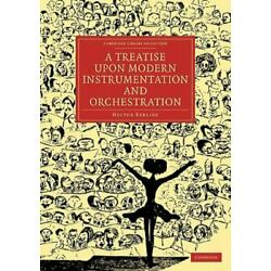 A Treatise Upon Modern Instrumentation And Orchestration (cambridge Library C...