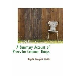 A Summary Account Of Prizes For Common Things: By Angela Georgina Coutts