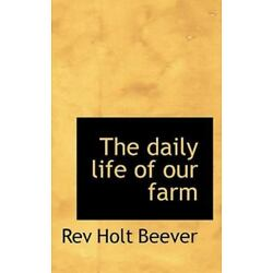 Daily Life of Our Farm: By Rev Holt Beever