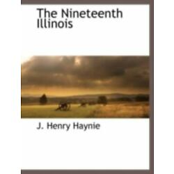 The Nineteenth Illinois: By J. Henry Haynie