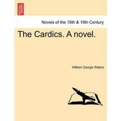 The Cardics. A Novel.: By William George Waters