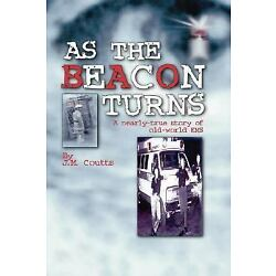 As The Beacon Turns: A Nearly-True Story Of Old-World Ems: By J.M., Coutts