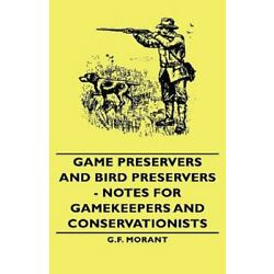 Game Preservers And Bird Preservers - Notes For Gamekeepers And Conservationi...