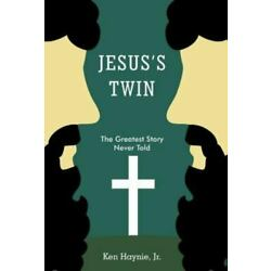 Jesus's Twin: The Greatest Story Never Told: By Ken Haynie Jr.