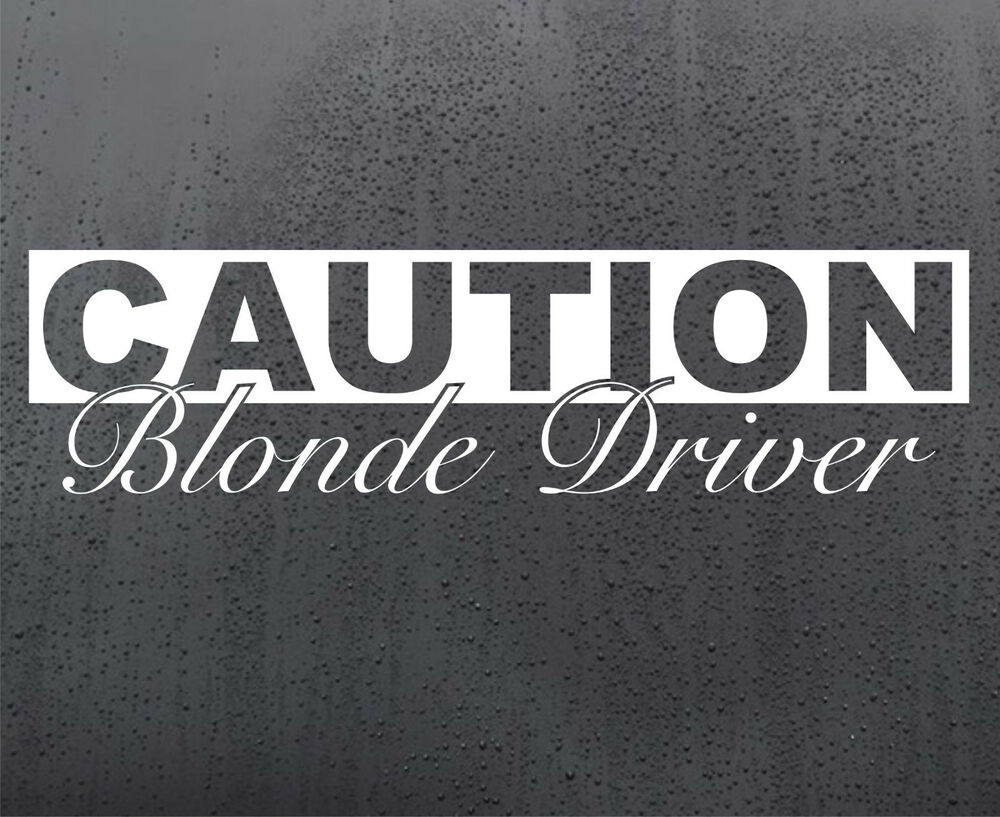 Caution blonde driver vinyl sticker funny car windscreen decal window jdm dub ebay