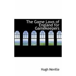 Game Laws of England for Gamekeepers: By Hugh Neville