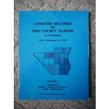 Cemetery Records of Pike County, Illinois By Township- Volume V
