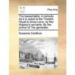 The Basset-Table. A Comedy. As It Is Acted At The Theatre-Royal In Drury-Lane...