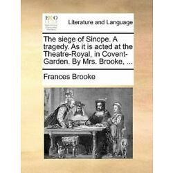 The Siege Of Sinope. A Tragedy. As It Is Acted At The Theatre-Royal, In Coven...