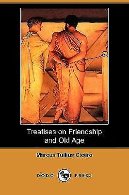 Treatises on Friendship and Old Age (Dodo Press) by Cicero, Marcus Tullius