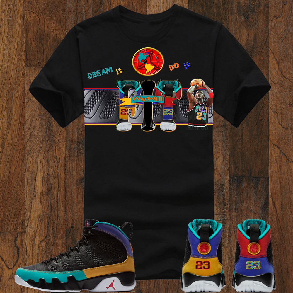 5b7b6c2cd04ae2 Details about We Will Fit shirt for the Jordan 9 IX Dream it Do It
