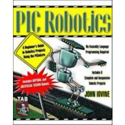 Pic Robotics: A Beginner's Guide To Robotics Projects Using The Pic Micro: By...