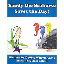 Sandy The Seahorse Saves The Day!: By Debbie Wilson Agate