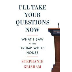 I'll Take Your Questions Now:by Stephanie Grisham  Hardcover   October, 2021