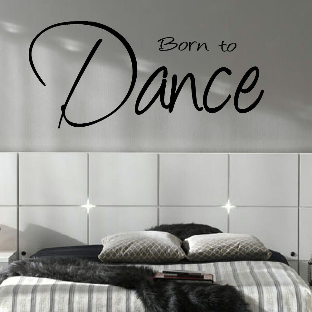 Large Bedroom Quote Born To Dance Wall Art Sticker Transfer Poster Decal Vinyl Ebay