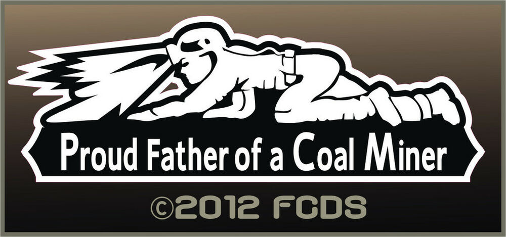 Proud Of A Coal Miner Decal 8 Sayings To Choose From For