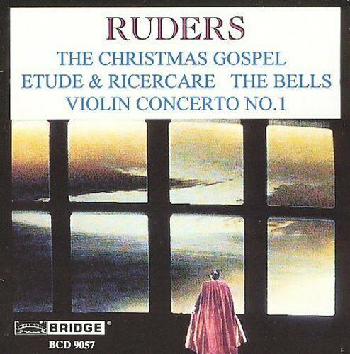RUDERS: CHRISTMAS GOSPEL; ETUDE & RICERCARE; THE BELLS; VIOLIN CONCERTO NO. 1 NE