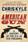 NEW American Gun: A History of the U.S. in Ten Firearms by Chris Kyle
