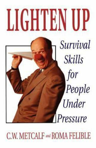 Lighten Up: Survival Skills for People Under Pressure ...