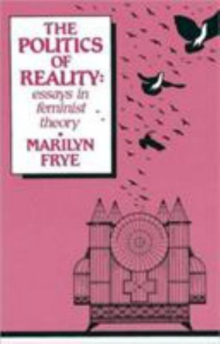 The politics of reality essays in feminist theory summary
