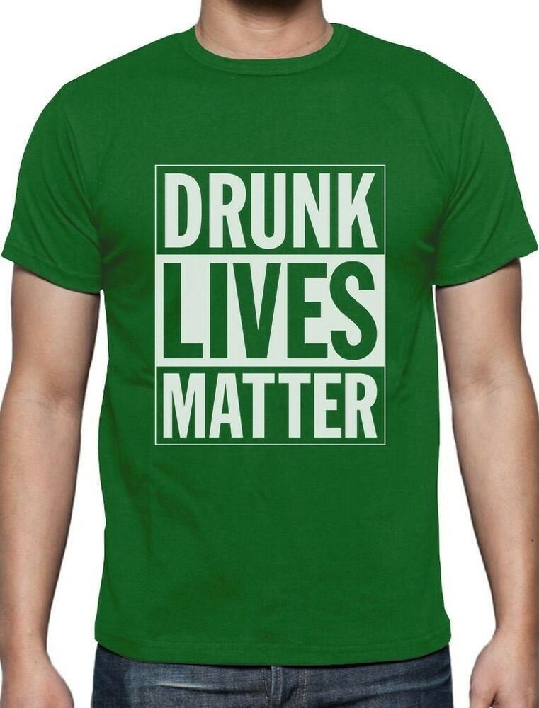 Drunk lives matter st patrick 39 s day t shirt funny ebay for Be creative or die shirt