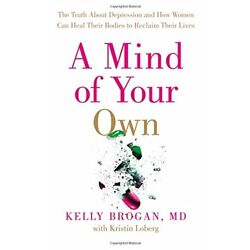 A Mind of Your Own: The Truth About Depression and How Women Can Heal by Kelly B