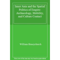 Inner Asia and the Spatial Politics of Empire :, Honeychurch, William,,
