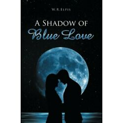 A SHADOW OF BLUE LOVE by Elpis, W.R.  New 9781499092998 Fast Free Shipping,,