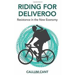 Riding for Deliveroo: Resistance in the New Economy, Cant 9781509535507 New+=
