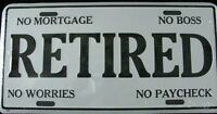 RETIRED LICENSE PLATE CAR TRUCK TAG - or - OVER THE HILL GAG GIFT NO WORRIES