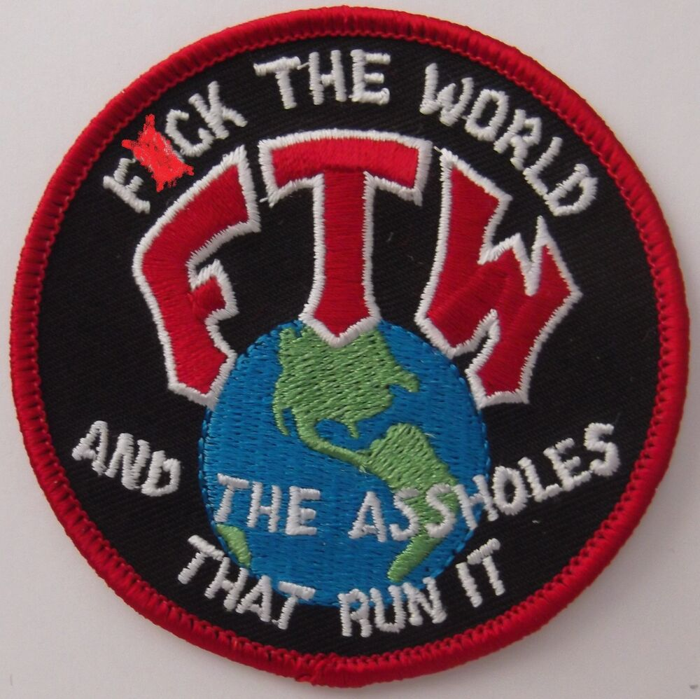ftw patch f the world amp the aholes that run it
