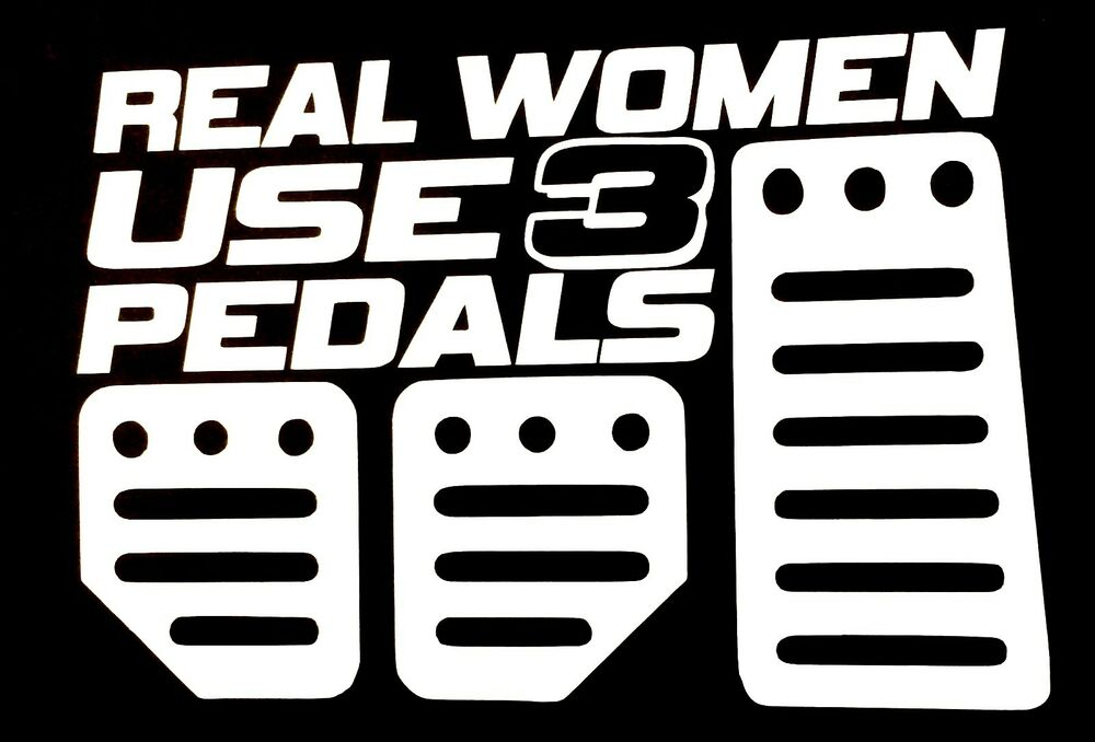 Real Women Use 3 Pedals Decal Sticker Car Truck Chevy Ford