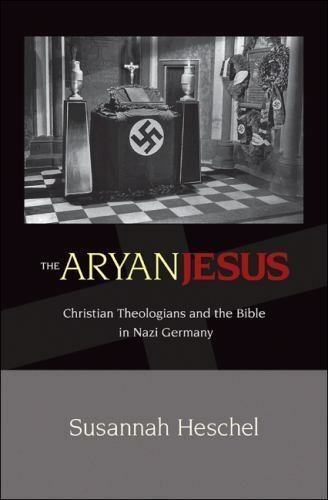 Aryan Jesus Christian Theologians And The Bible In Nazi