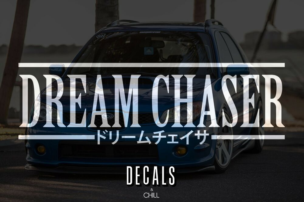Dream Chaser Japanese Decal Sticker Illest Lowered Jdm