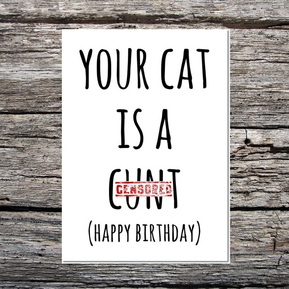 Details About Funny Rude Obscene Cute Birthday Card Cat Themed Your Is A Cnt Black White