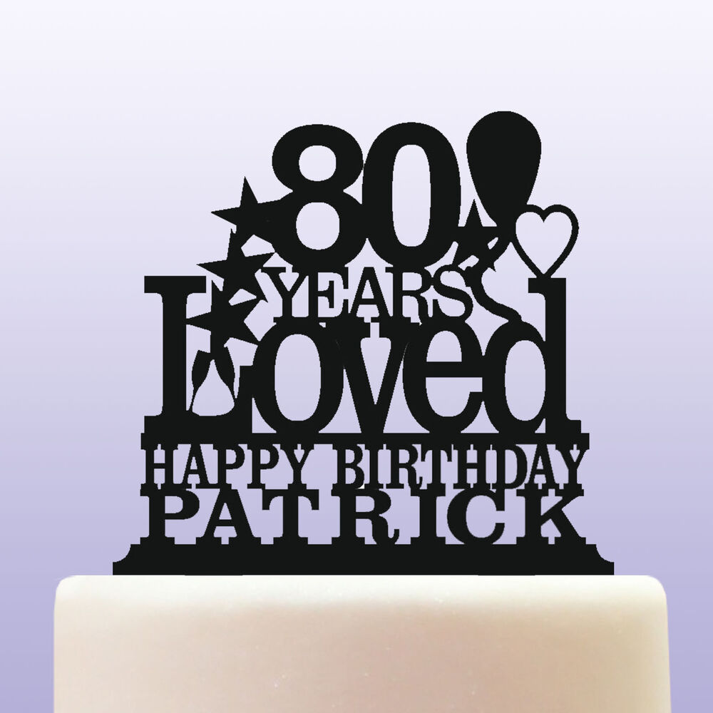 Details About Personalised Acrylic 80th Birthday Years Loved Theme Cake Topper Decoration