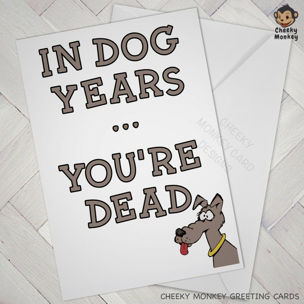 Details About Funny Birthday CARD Cheeky Joke Dog Years OLD OLDER AGE Brother Sister Friend