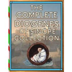Complete Diogenes of Sinope Collection, Paperback by Of Sinope, Diogenes; Plu...