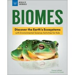 Biomes : Discover the Earth s Ecosystems With Environmental Science Activitie...