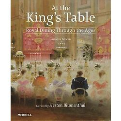 At the King's Table : Royal Dining Through the Ages, Hardcover by Groom, Susa...